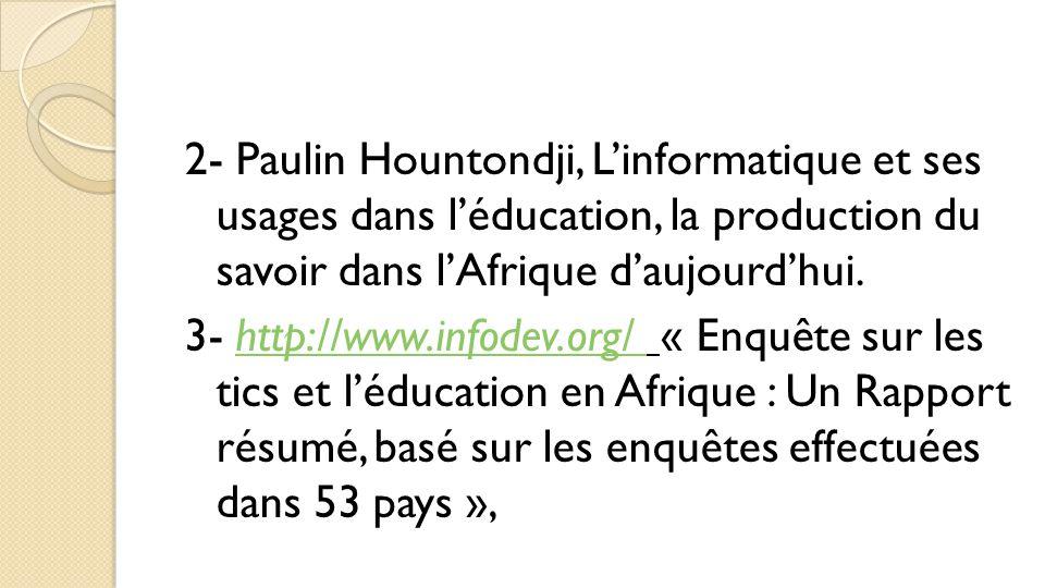 2- Paulin Hountondji, L'informatique et ses usages dans l'éducation, la production du savoir dans l'Afrique d'aujourd'hui. 3- http://www.infodev.org/