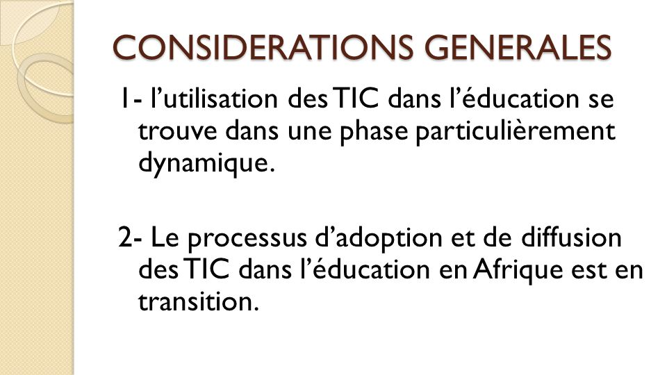 CONSIDERATIONS GENERALES 1- l'utilisation des TIC dans l'éducation se trouve dans une phase particulièrement dynamique. 2- Le processus d'adoption et