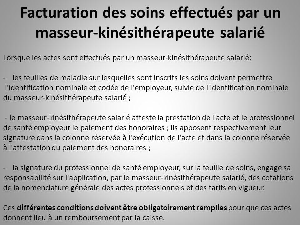 Facturation des soins effectués par un masseur-kinésithérapeute salarié Lorsque les actes sont effectués par un masseur-kinésithérapeute salarié: -les
