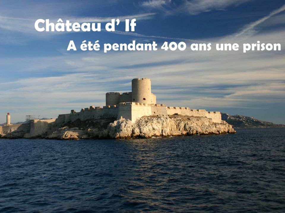 Château d' If A été pendant 400 ans une prison