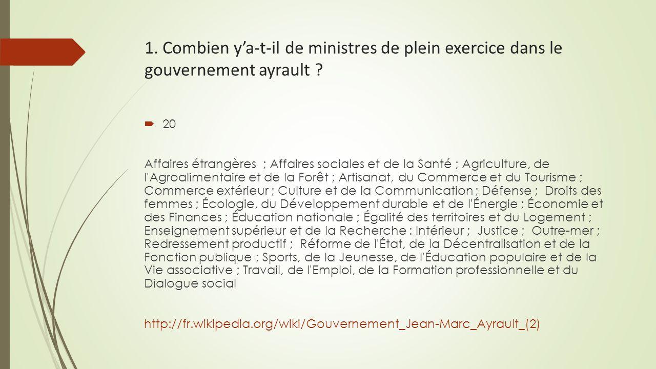 1. Combien y'a-t-il de ministres de plein exercice dans le gouvernement ayrault ?  20 Affaires étrangères ; Affaires sociales et de la Santé ; Agricu