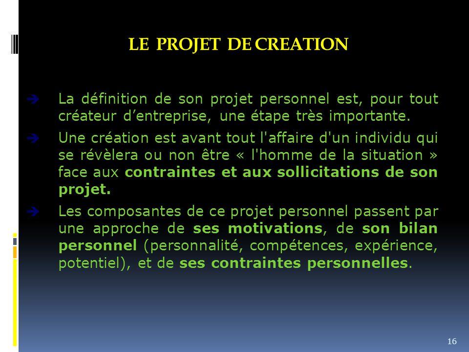LE PROJET DE CREATION  La définition de son projet personnel est, pour tout créateur d'entreprise, une étape très importante.