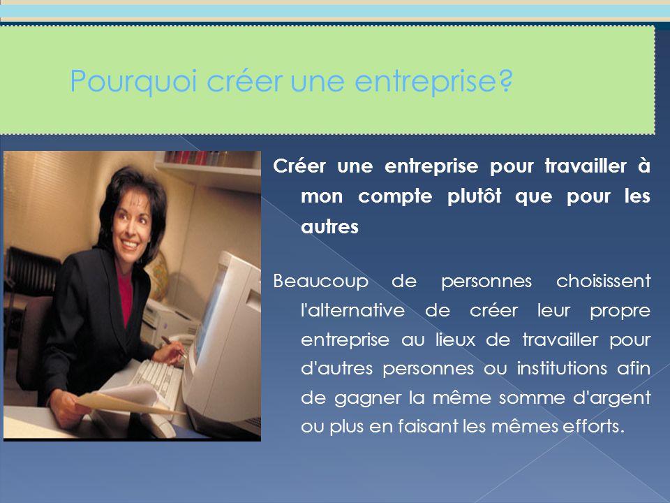 Créer une entreprise offre une opportunité d apprentissage continue La création et la gestion d une entreprise offre l'opportunité d apprendre et de continuer à apprendre de nouvelles compétences, comme les finances, la gestion, les techniques de vente et de communication.