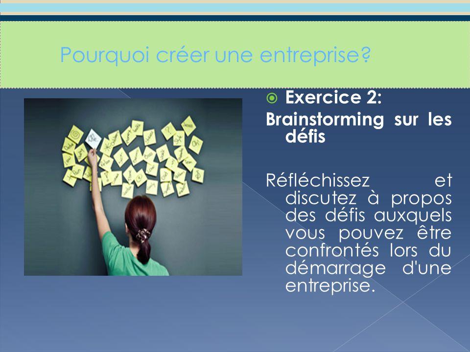  Exercice 2: Brainstorming sur les défis Réfléchissez et discutez à propos des défis auxquels vous pouvez être confrontés lors du démarrage d une entreprise.