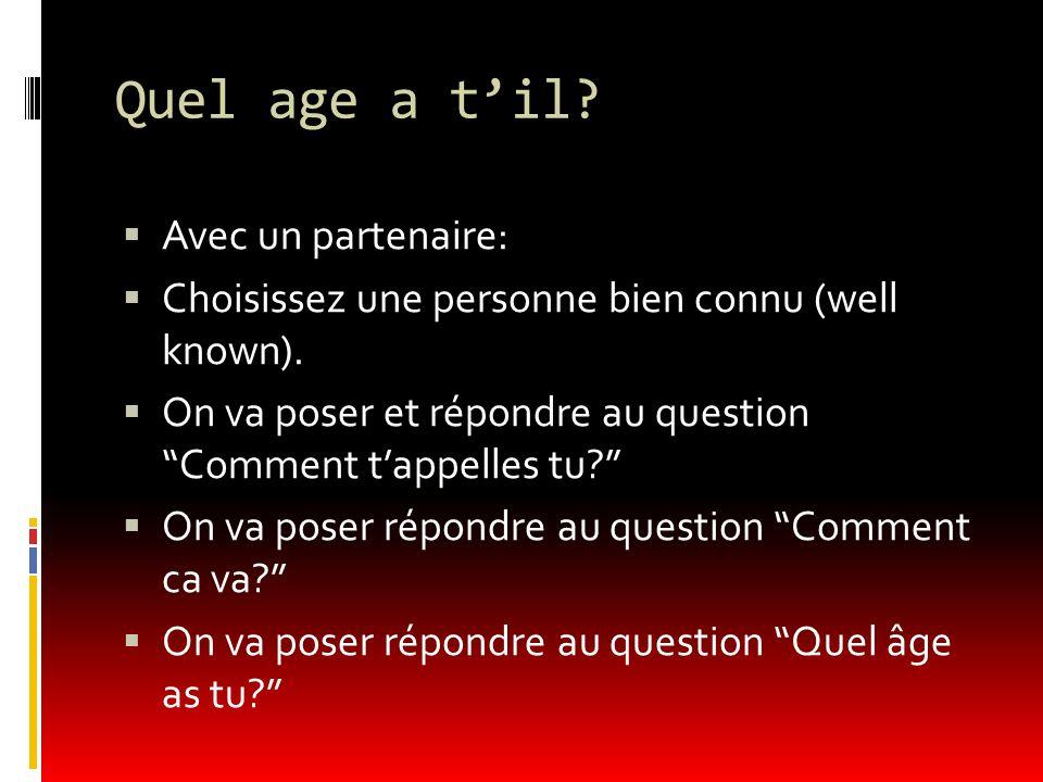 """Quel age a t'il?  Avec un partenaire:  Choisissez une personne bien connu (well known).  On va poser et répondre au question """"Comment t'appelles tu"""