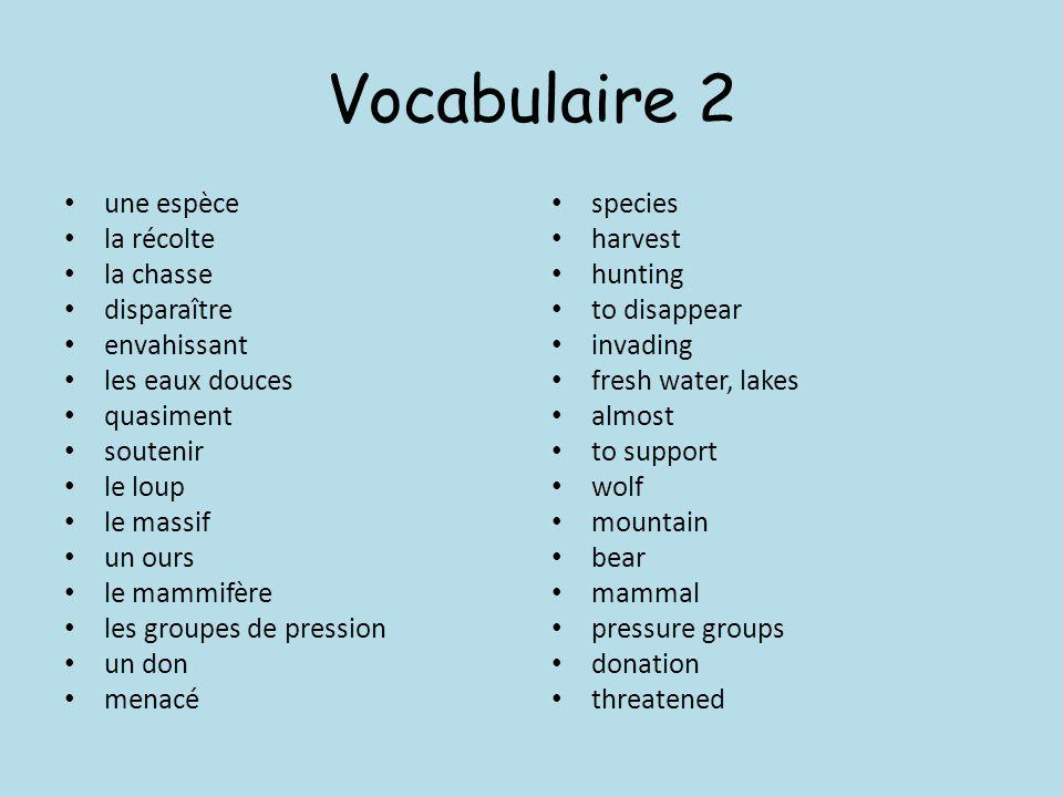 Vocabulaire 2 une espèce la récolte la chasse disparaître envahissant les eaux douces quasiment soutenir le loup le massif un ours le mammifère les gr