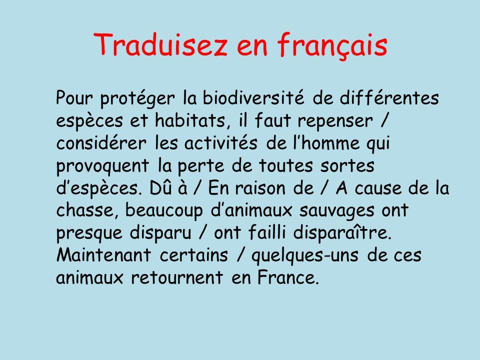 Traduisez en français Pour protéger la biodiversité de différentes espèces et habitats, il faut repenser / considérer les activités de l'homme qui provoquent la perte de toutes sortes d'espèces.