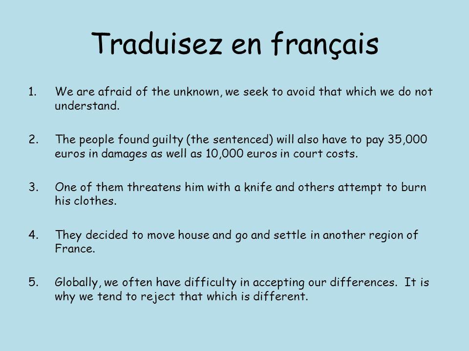 Traduisez en français 1.Nous avons peur de l'inconnu, nous cherchons à éviter ce que nous ne comprenons pas.