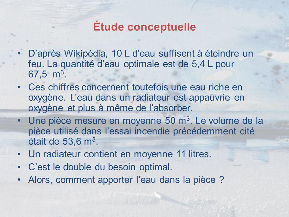 Étude conceptuelle D'après Wikipédia, 10 L d'eau suffisent à éteindre un feu. La quantité d'eau optimale est de 5,4 L pour 67,5 m 3. Ces chiffres conc