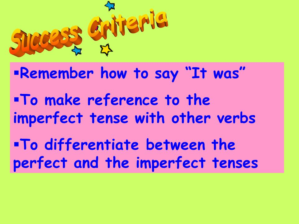 " Remember how to say ""It was""  To make reference to the imperfect tense with other verbs  To differentiate between the perfect and the imperfect te"