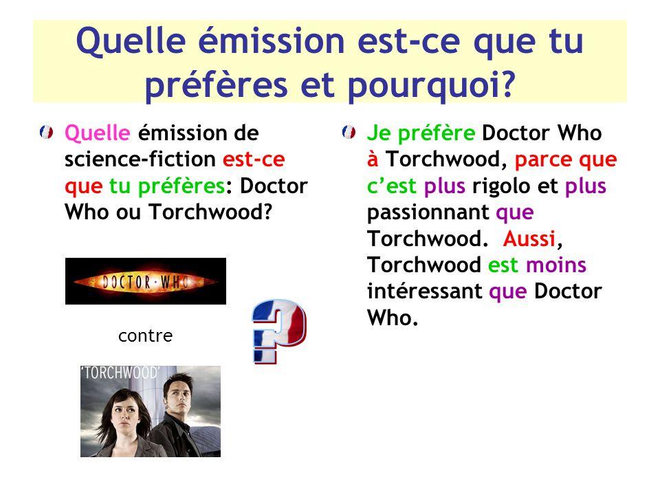 Quelle émission est-ce que tu préfères et pourquoi? Quelle émission de science-fiction est-ce que tu préfères: Doctor Who ou Torchwood? Je préfère Doc