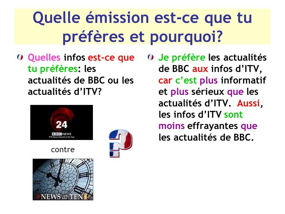 Quelle émission est-ce que tu préfères et pourquoi? Quelles infos est-ce que tu préfères: les actualités de BBC ou les actualités d'ITV? Je préfère le