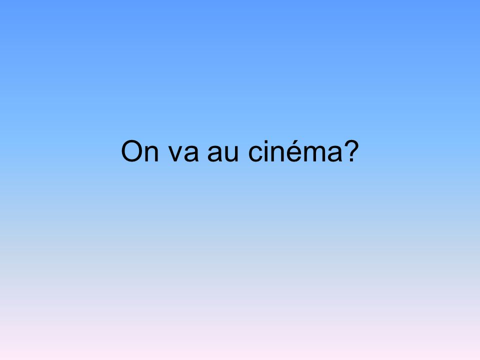 On va au cinéma