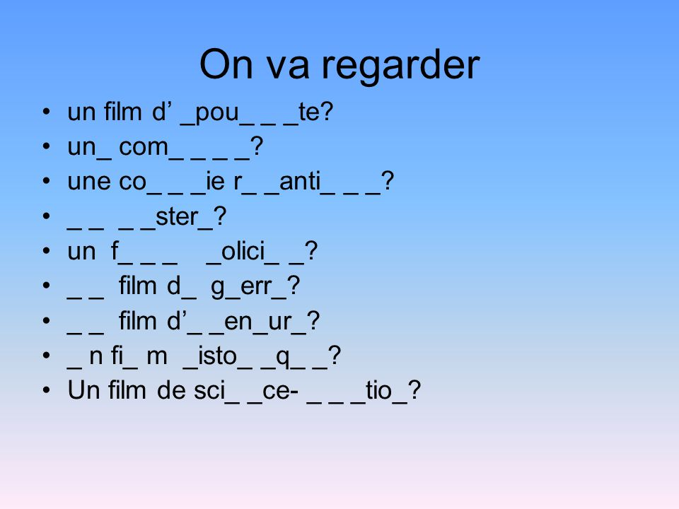 On va regarder un film d' _pou_ _ _te. un_ com_ _ _ _.