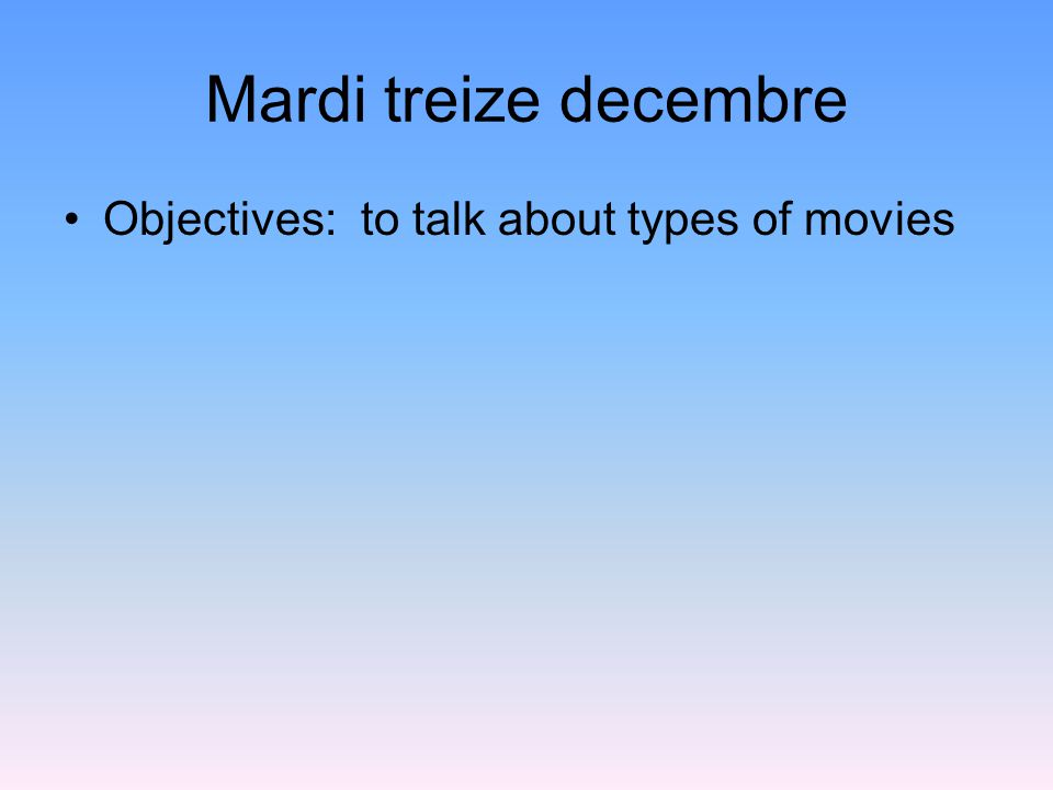 Mardi treize decembre Objectives: to talk about types of movies