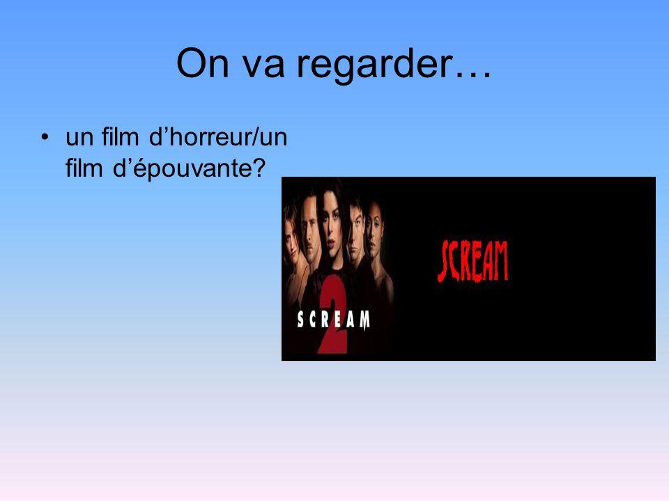 On va regarder… un film d'horreur/un film d'épouvante