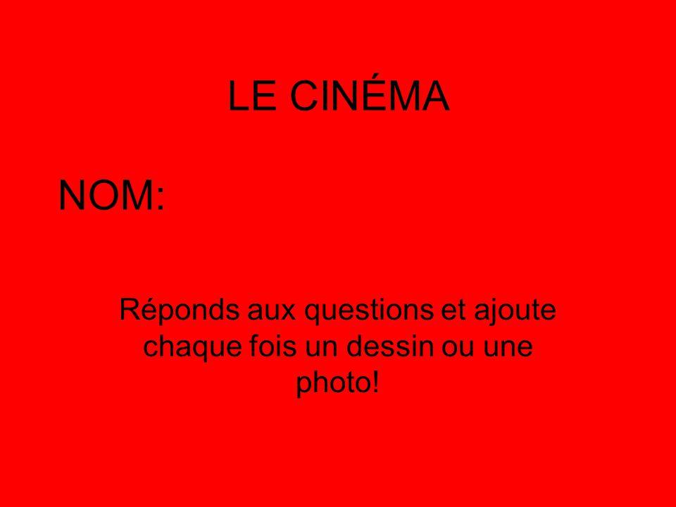 LE CINÉMA NOM: Réponds aux questions et ajoute chaque fois un dessin ou une photo!
