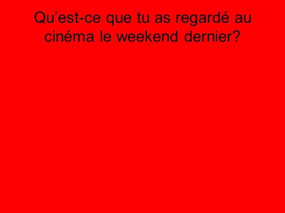 Qu'est-ce que tu as regardé au cinéma le weekend dernier?