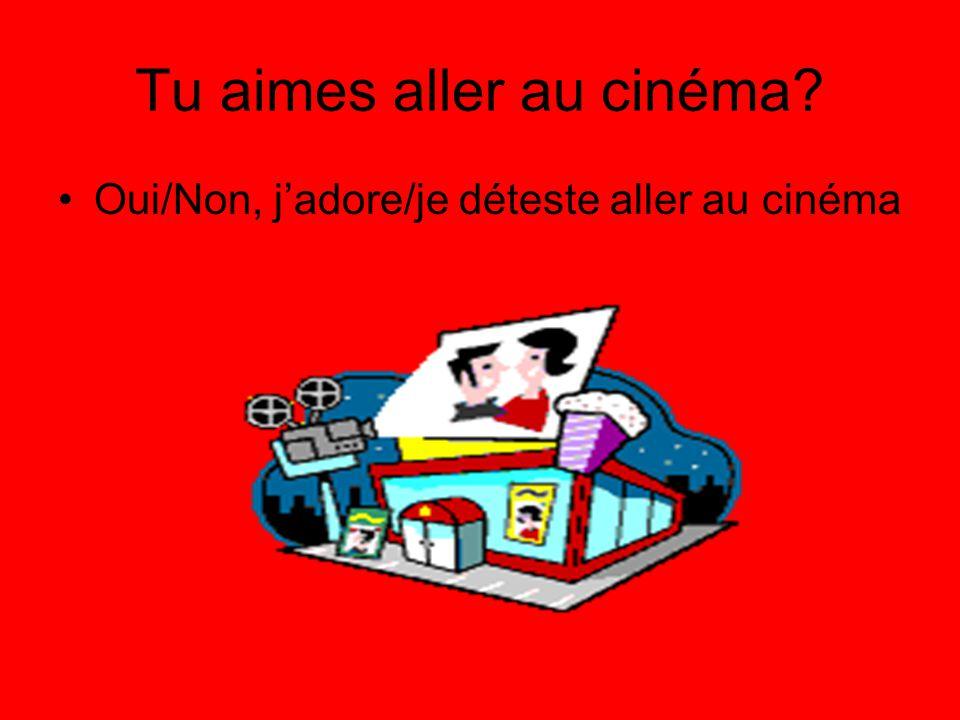 Tu aimes aller au cinéma? Oui/Non, j'adore/je déteste aller au cinéma