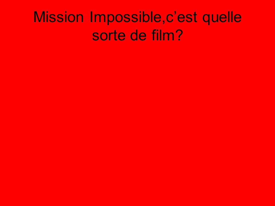 Mission Impossible,c'est quelle sorte de film?