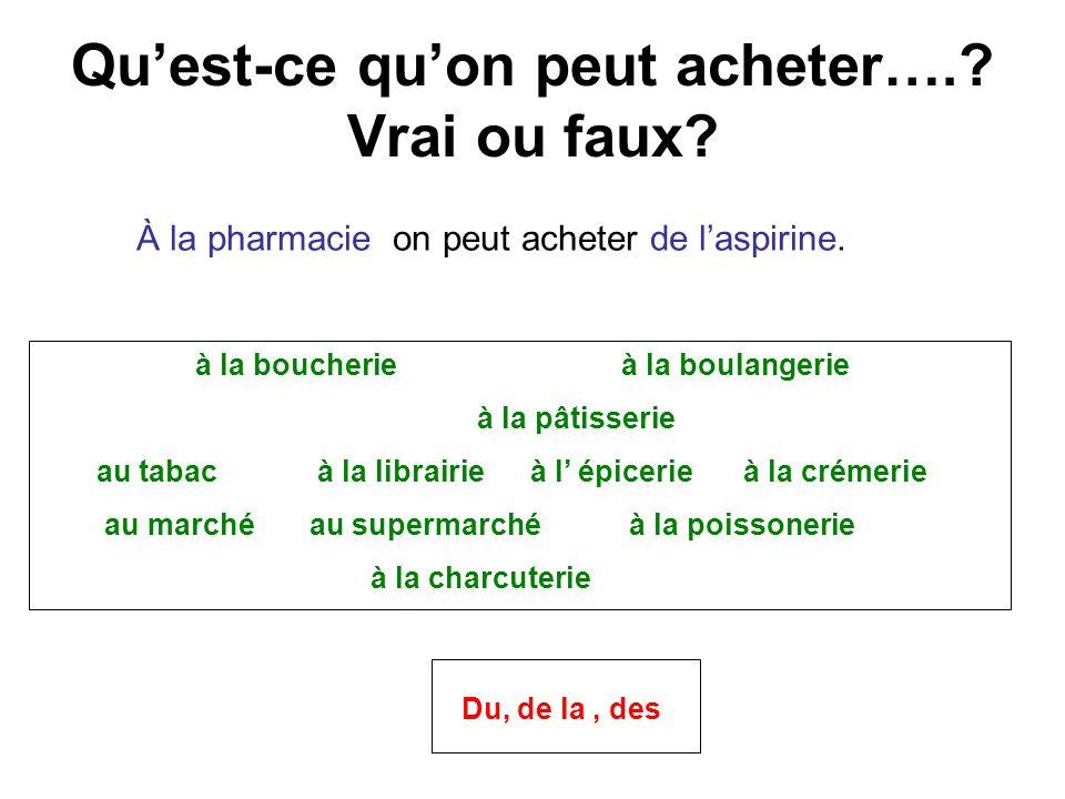 Qu'est-ce qu'on peut acheter…..Vrai ou faux. À la pharmacie on peut acheter de l'aspirine.