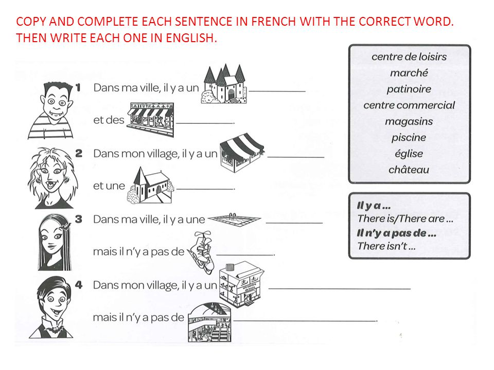 COPY AND COMPLETE EACH SENTENCE IN FRENCH WITH THE CORRECT WORD. THEN WRITE EACH ONE IN ENGLISH.
