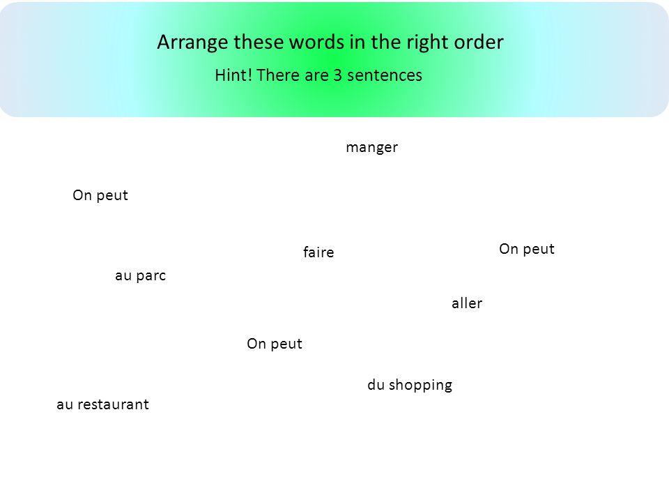 Arrange these words in the right order On peut faire aller manger au restaurant du shopping au parc Hint.