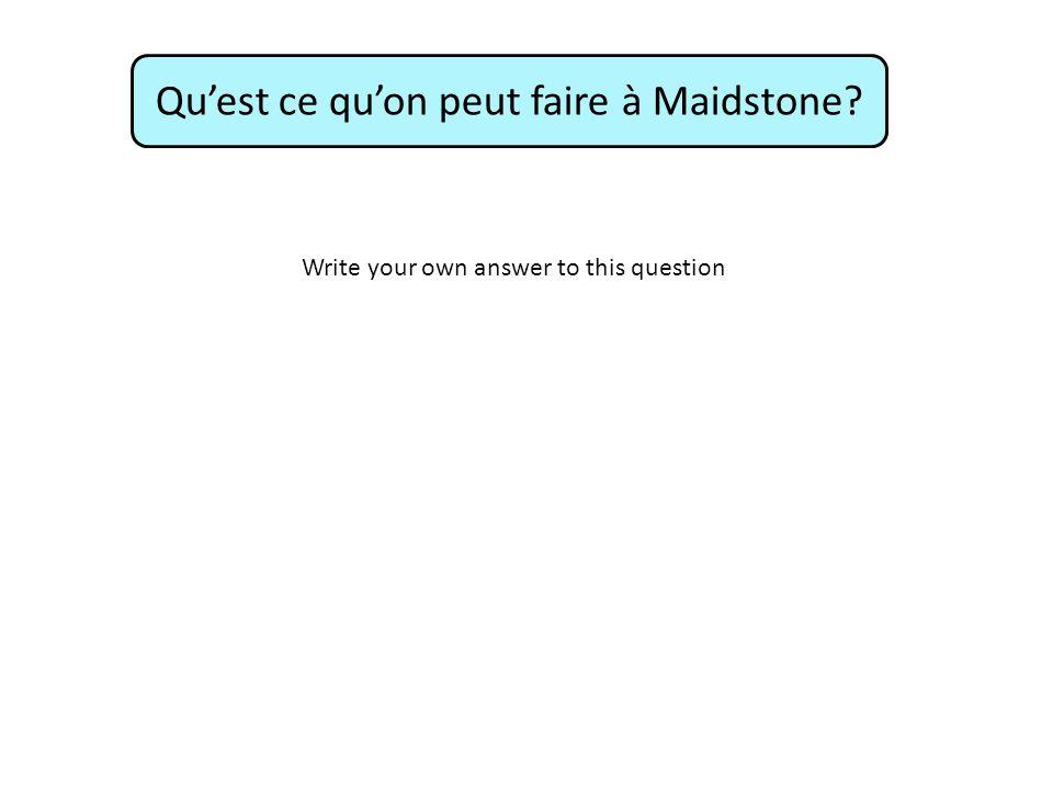 Qu'est ce qu'on peut faire à Maidstone Write your own answer to this question