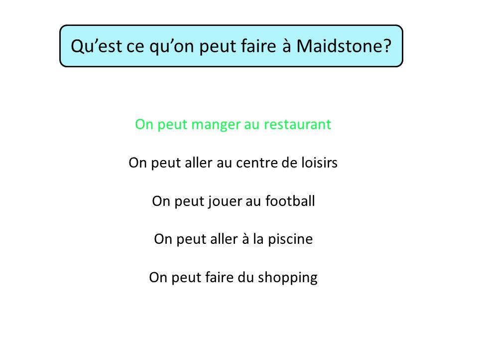Qu'est ce qu'on peut faire à Maidstone? On peut manger au restaurant On peut aller au centre de loisirs On peut jouer au football On peut aller à la p