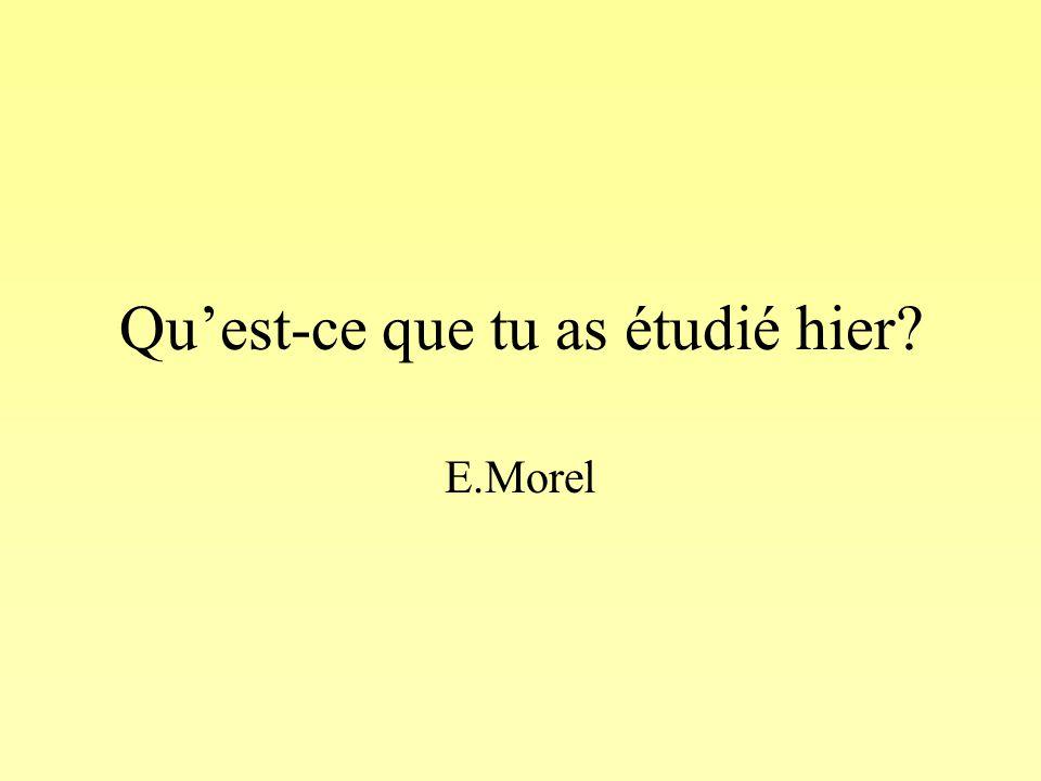 Qu'est-ce que tu as étudié hier E.Morel