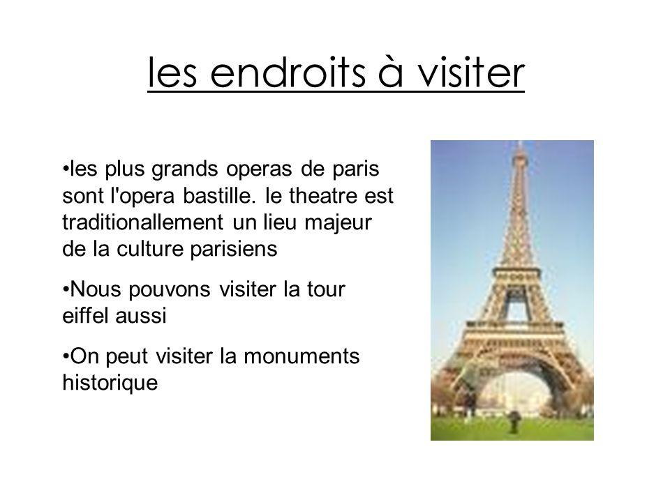 les endroits à visiter les plus grands operas de paris sont l'opera bastille. le theatre est traditionallement un lieu majeur de la culture parisiens