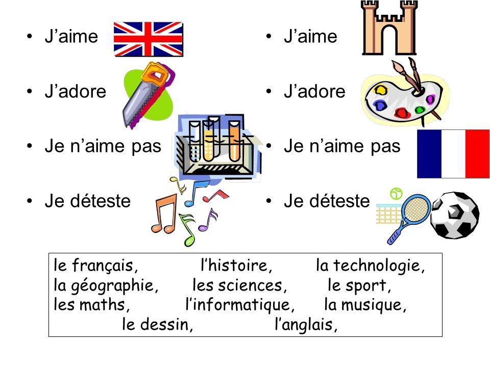 J'aime J'adore Je n'aime pas Je déteste J'aime J'adore Je n'aime pas Je déteste le français,l'histoire, la technologie, la géographie, les sciences, l