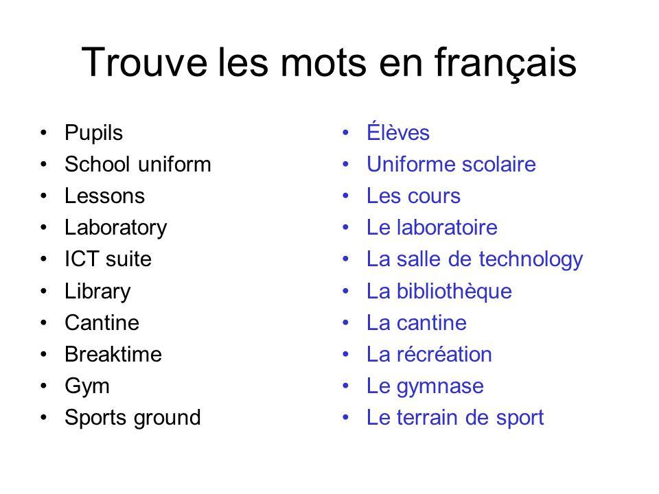 Trouve les mots en français Pupils School uniform Lessons Laboratory ICT suite Library Cantine Breaktime Gym Sports ground Élèves Uniforme scolaire Le