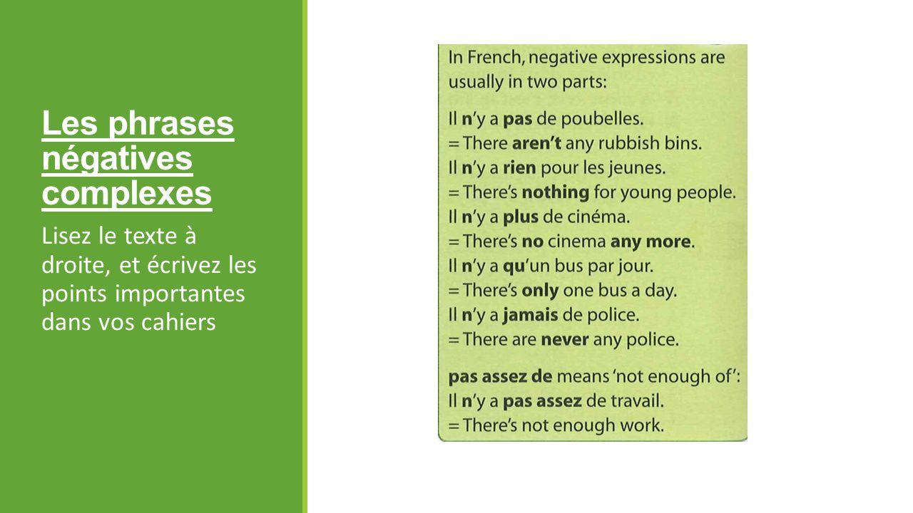 Les phrases négatives complexes Lisez le texte à droite, et écrivez les points importantes dans vos cahiers