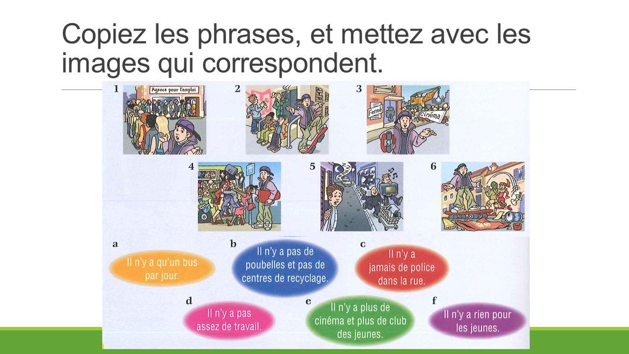 Copiez les phrases, et mettez avec les images qui correspondent.