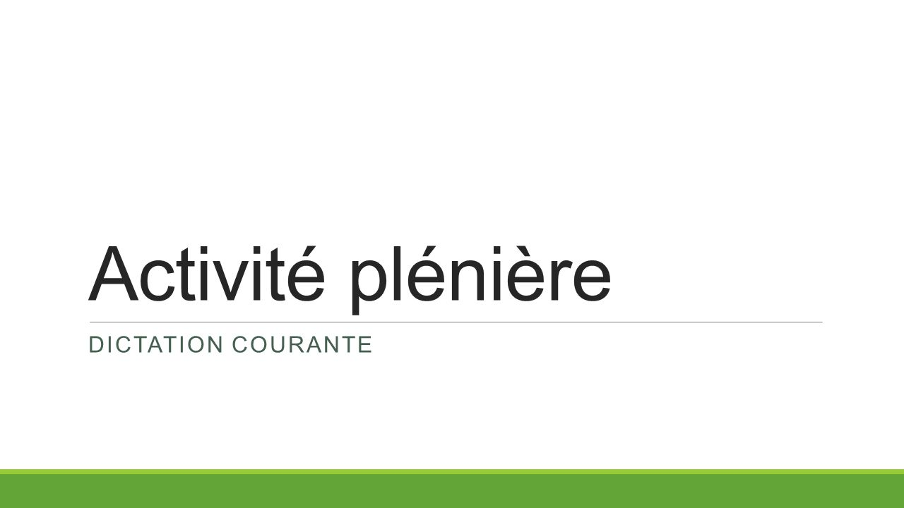 Activité plénière DICTATION COURANTE
