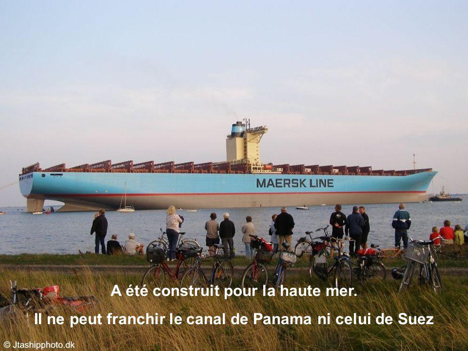 A été construit pour la haute mer. Il ne peut franchir le canal de Panama ni celui de Suez