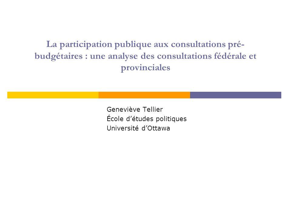 La participation publique aux consultations pré- budgétaires : une analyse des consultations fédérale et provinciales Geneviève Tellier École d'études politiques Université d'Ottawa