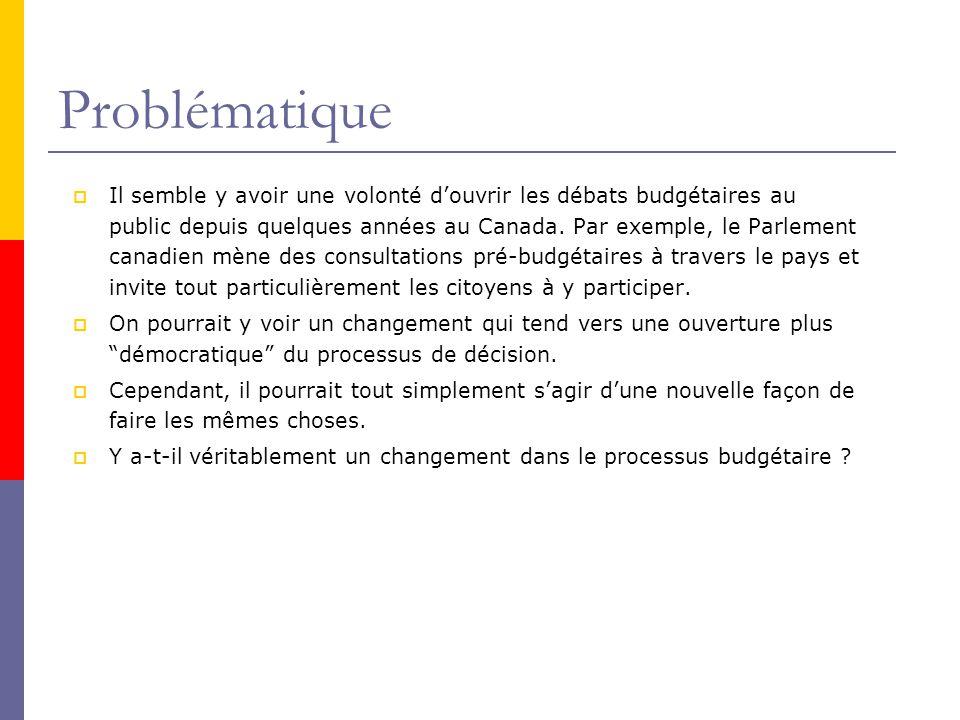 Problématique  Il semble y avoir une volonté d'ouvrir les débats budgétaires au public depuis quelques années au Canada.