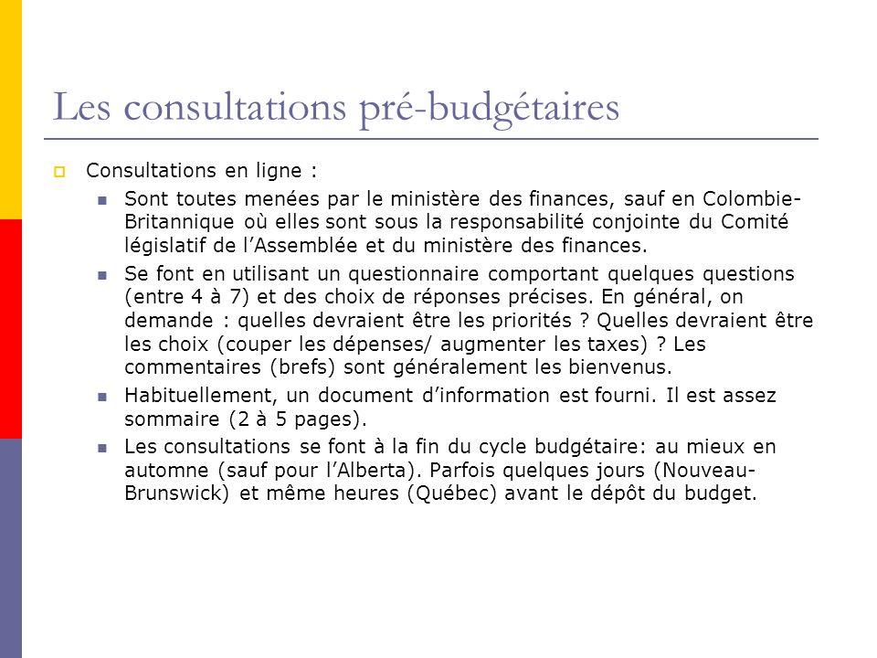 Les consultations pré-budgétaires  Consultations en ligne : Sont toutes menées par le ministère des finances, sauf en Colombie- Britannique où elles sont sous la responsabilité conjointe du Comité législatif de l'Assemblée et du ministère des finances.