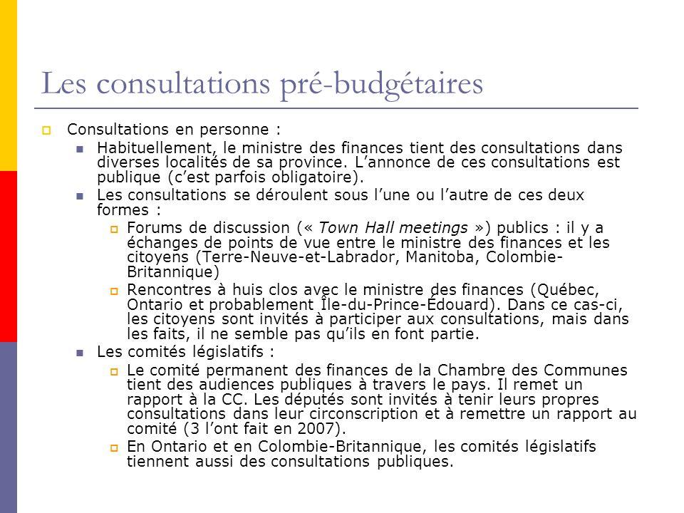 Les consultations pré-budgétaires  Consultations en personne : Habituellement, le ministre des finances tient des consultations dans diverses localités de sa province.