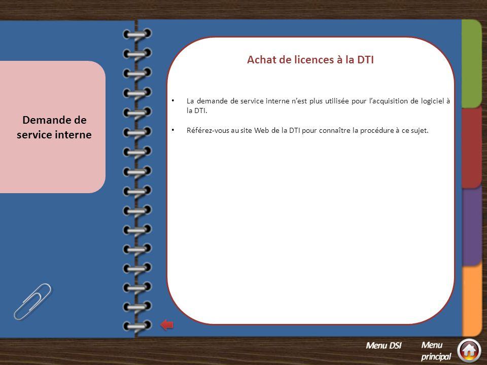 2.Achat de licence à la DTI La demande de service interne n'est plus utilisée pour l'acquisition de logiciel à la DTI.