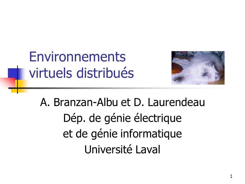 1 Environnements virtuels distribués A. Branzan-Albu et D.
