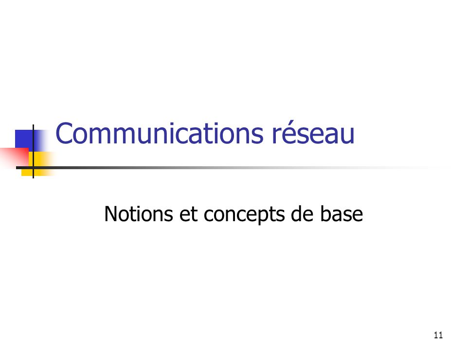 11 Communications réseau Notions et concepts de base