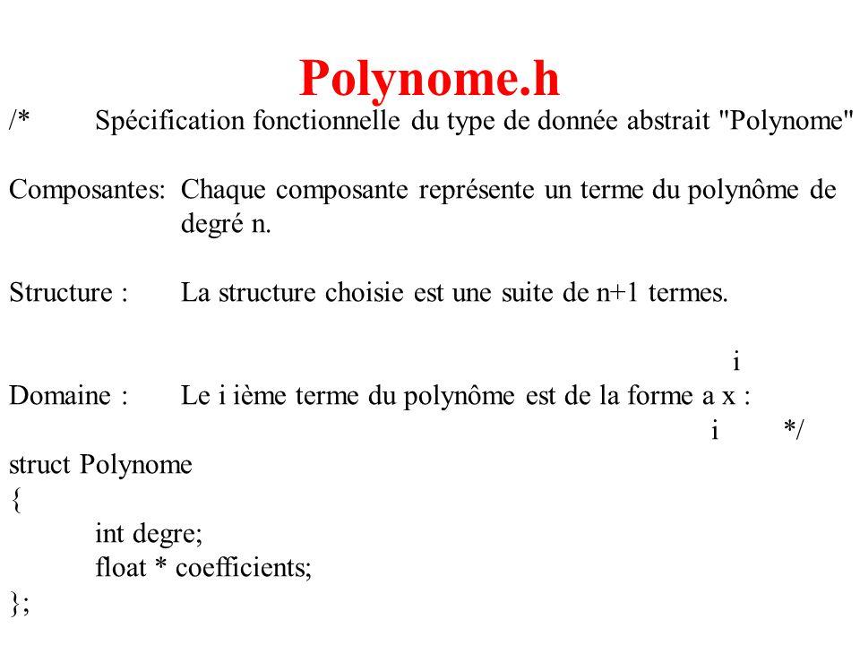 16 Polynome.h /*Spécification fonctionnelle du type de donnée abstrait Polynome Composantes:Chaque composante représente un terme du polynôme de degré n.