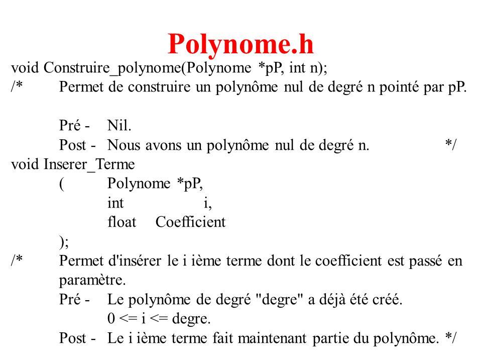 17 Polynome.h void Construire_polynome(Polynome *pP, int n); /*Permet de construire un polynôme nul de degré n pointé par pP. Pré -Nil. Post -Nous avo