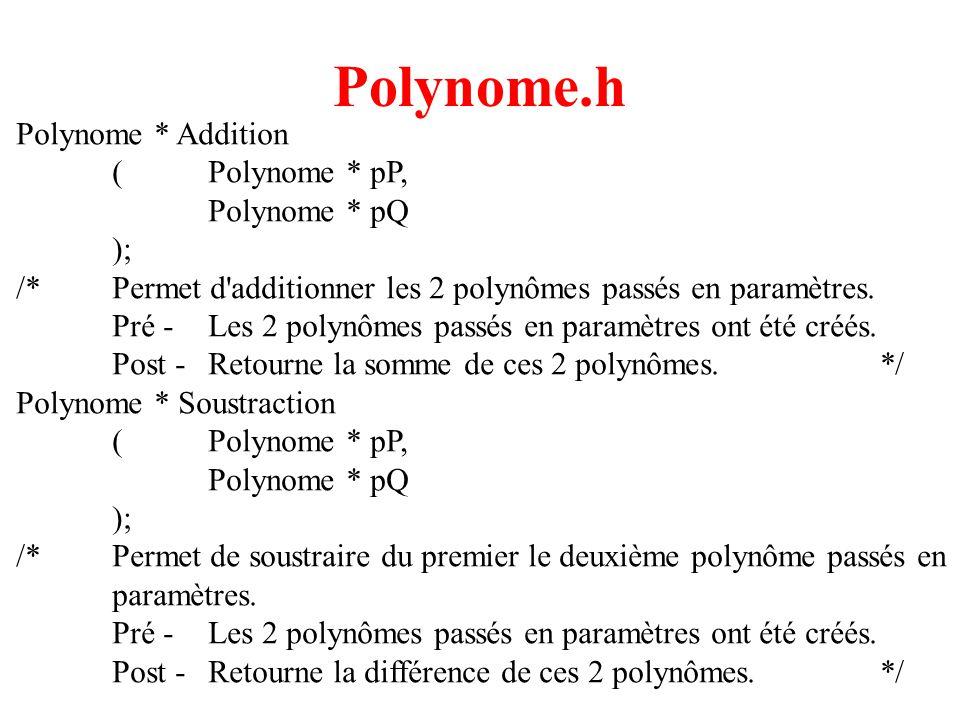 19 Polynome.h Polynome * Addition (Polynome * pP, Polynome * pQ ); /*Permet d'additionner les 2 polynômes passés en paramètres. Pré -Les 2 polynômes p