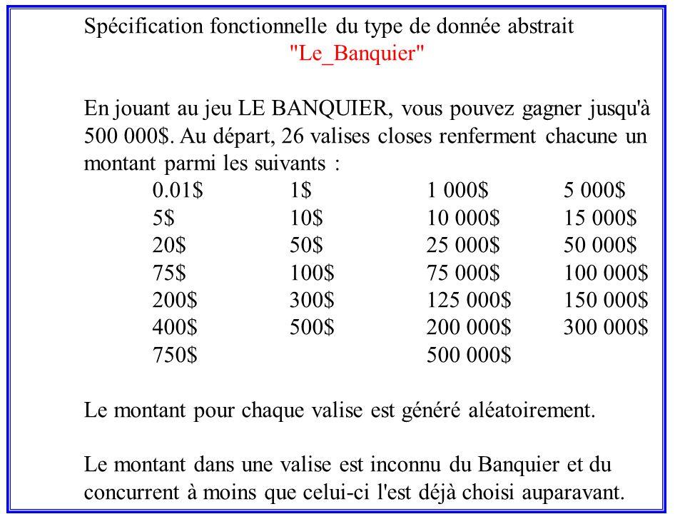 25 Spécification fonctionnelle du type de donnée abstrait Le_Banquier En jouant au jeu LE BANQUIER, vous pouvez gagner jusqu à 500 000$.