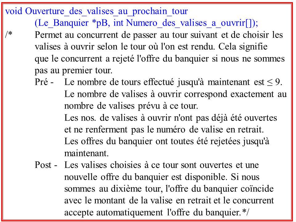 32 void Ouverture_des_valises_au_prochain_tour (Le_Banquier *pB, int Numero_des_valises_a_ouvrir[]); /*Permet au concurrent de passer au tour suivant