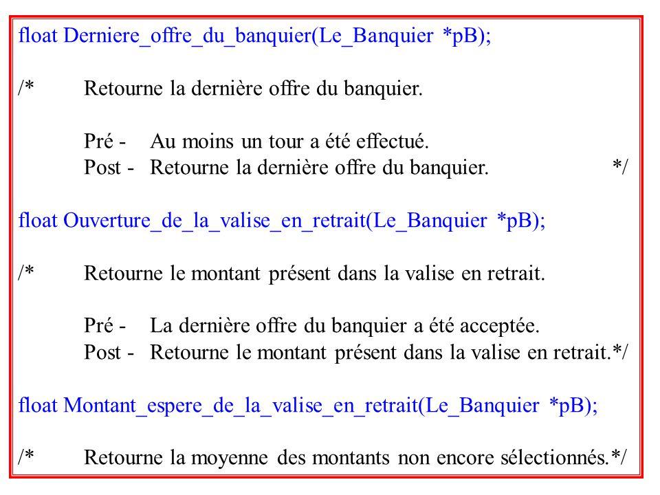 34 float Derniere_offre_du_banquier(Le_Banquier *pB); /*Retourne la dernière offre du banquier. Pré -Au moins un tour a été effectué. Post -Retourne l